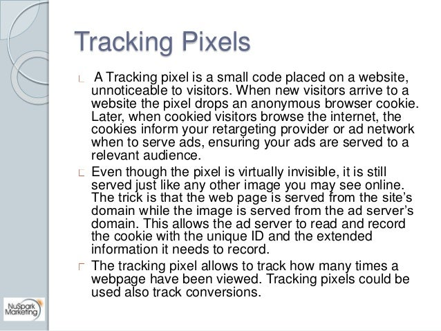 Tracking Pixels  A Tracking pixel is a small code placed on a website,  unnoticeable to visitors. When new visitors arrive...