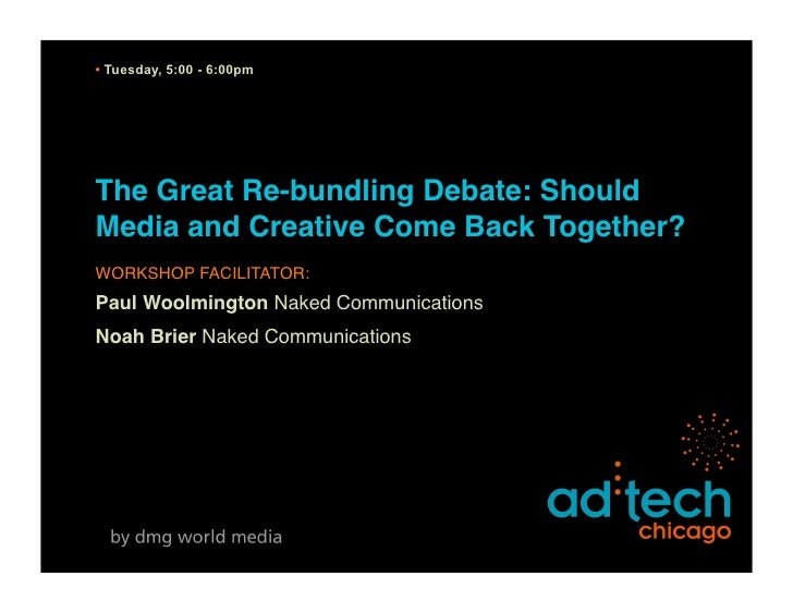 • Tuesday, 5:00 - 6:00pm     The Great Re-bundling Debate: Should Media and Creative Come Back Together? WORKSHOP FACILITA...