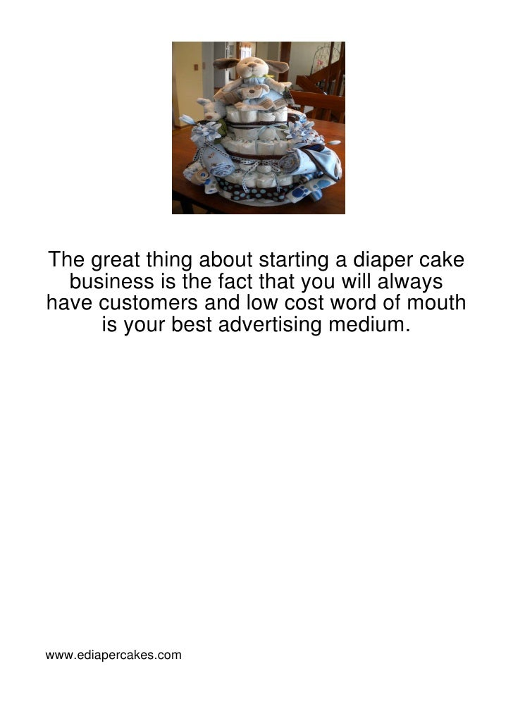 The great thing about starting a diaper cake  business is the fact that you will alwayshave customers and low cost word of...