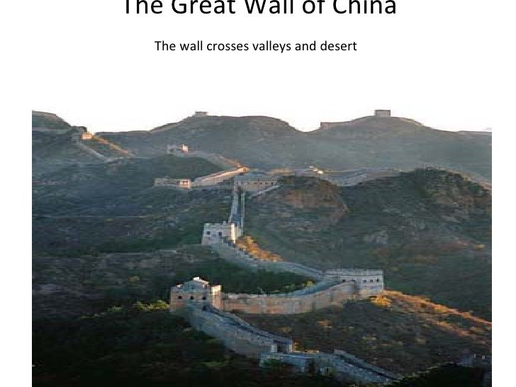 The Great Wall of China The wall crosses valleys and desert