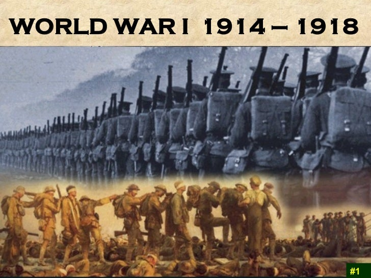 WORLD WAR I  1914 – 1918   #1