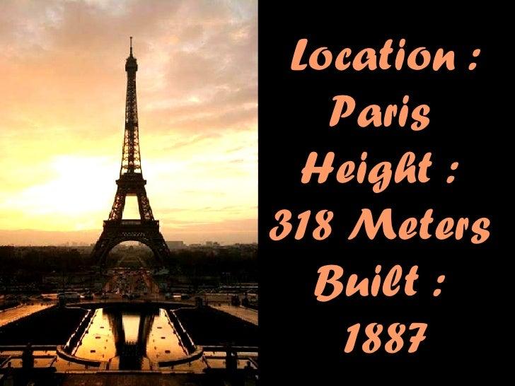 Location :  Paris   Height :  3 18  Meters  Built :  1 887