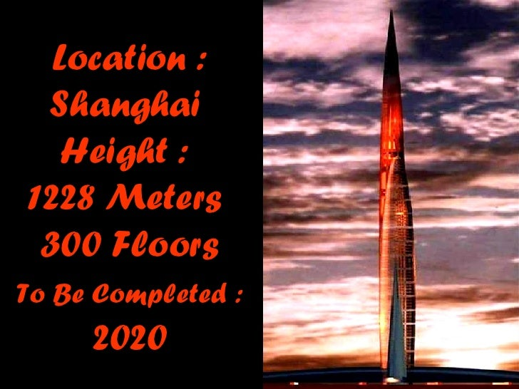 Location : Shanghai  Height :  1228 Meters   300 Floors  To Be Completed :  20 20