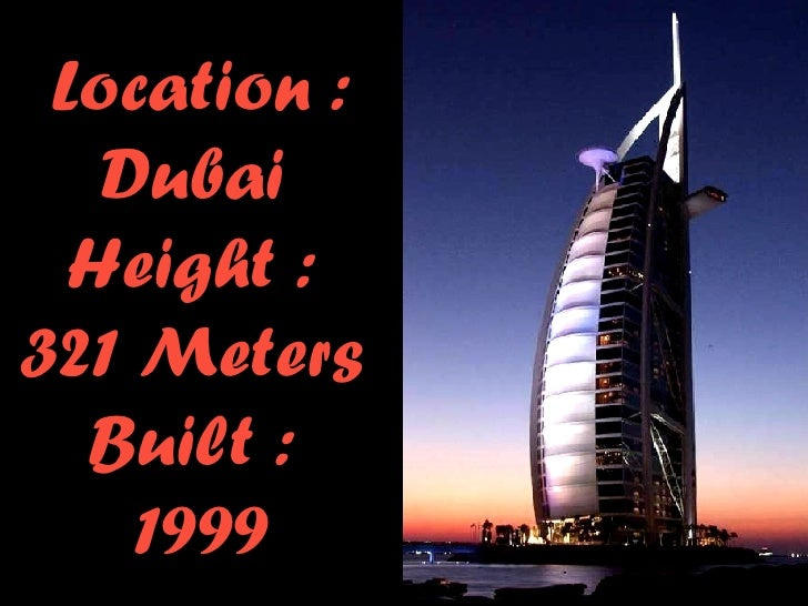 Location : Dubai  Height :  321 Meters  Built :  1999