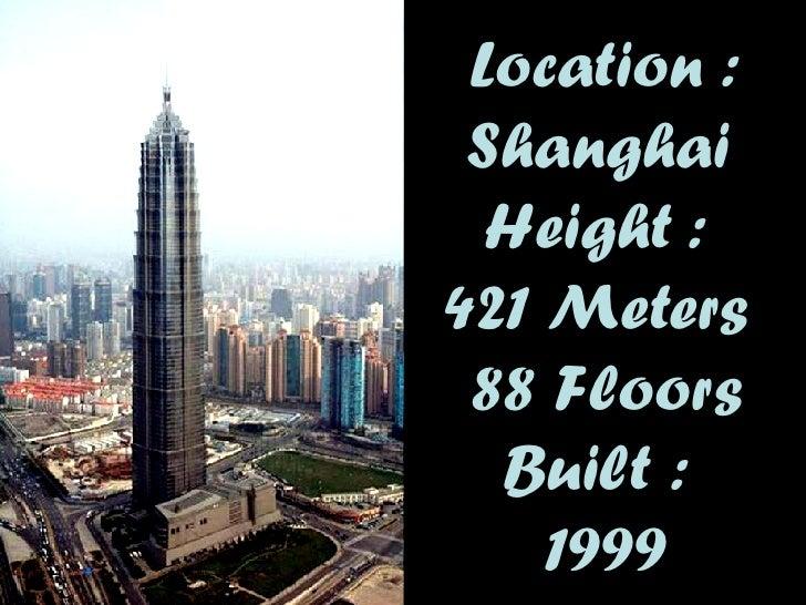 Location :  Shanghai   Height :  42 1 Meters  88 Floors Built :  1999