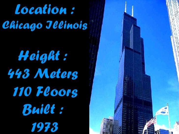 Location :   Chicago Illinois   Height :  443  Meters  110 Floors Built :  1973
