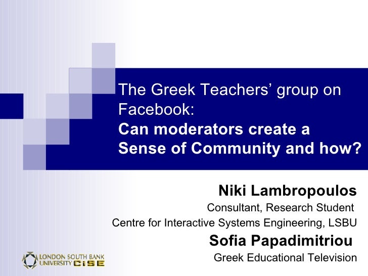 The Greek Teachers' group on Facebook:   Can moderators create a  Sense of Community and how? Niki Lambropoulos Consultant...