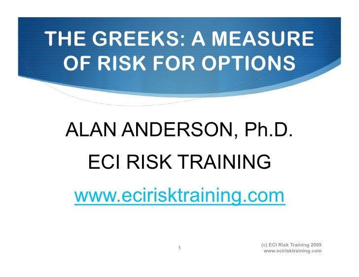 THE GREEKS: A MEASURE  OF RISK FOR OPTIONS    ALAN ANDERSON, Ph.D.    ECI RISK TRAINING   www.ecirisktraining.com         ...