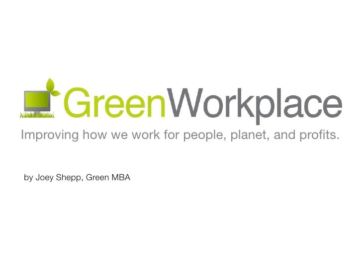 Improving how we work for people, planet, and profits.   by Joey Shepp, Green MBA