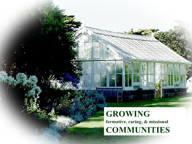 GROWING formative, caring, & missional COMMUNITIES