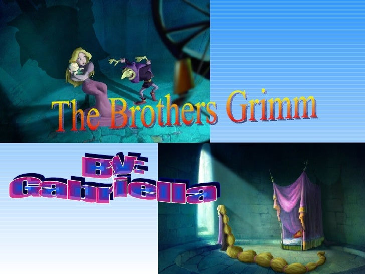 The Brothers Grimm By: Gabriella