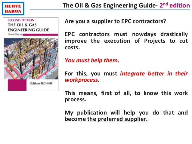 HERVE BARON The Oil & Gas Engineering Guide- 2nd edition Are you a supplier to EPC contractors? EPC contractors must nowda...