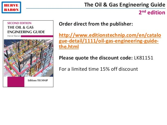 HERVE BARON The Oil & Gas Engineering Guide 2nd edition Order direct from the publisher: http://www.editionstechnip.com/en...