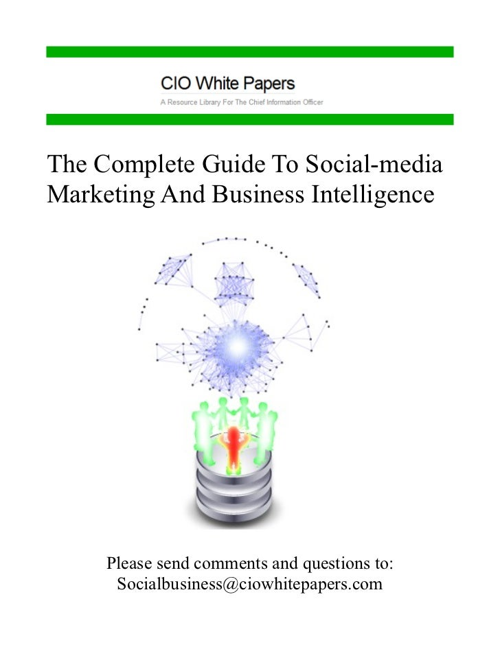 The Complete Guide To Social-mediaMarketing And Business Intelligence     Please send comments and questions to:      Soci...
