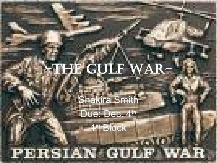 -THE GULF WAR- Shakira Smith Due: Dec. 4 th 1 st  Block