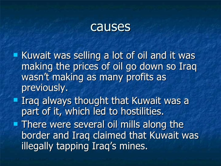 the causes of the persian gulf Causes and effects of the persian gulf war the persian gulf war, often referred to as operation desert storm, was perhaps one of the most successful war campaigns in the history of warfare saddam hussein, leader of iraq, invaded kuwait in 1990.