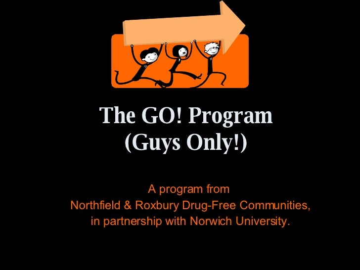 The GO! Program (Guys Only!) A program from  Northfield & Roxbury Drug-Free Communities, in partnership with Norwich Unive...