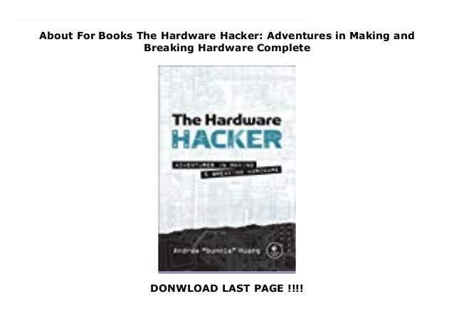 The Hardware Hacker Adventures in Making and Breaking Hardware