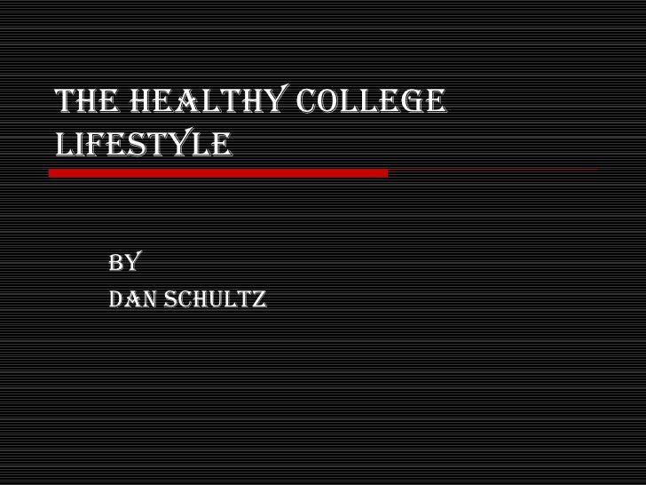 The Healthy College Lifestyle   by  Dan Schultz
