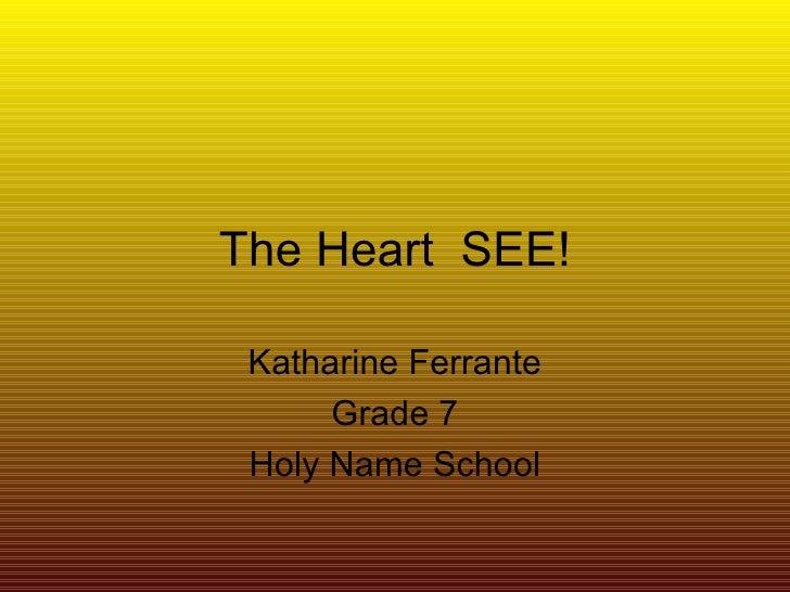 The Heart  SEE! Katharine Ferrante Grade 7 Holy Name School