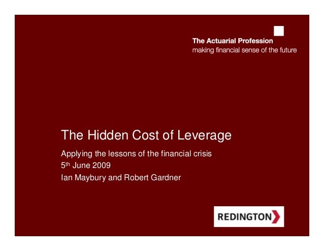 The Hidden Cost of LeverageApplying the lessons of the financial crisis5th June 2009Ian Maybury and Robert Gardner
