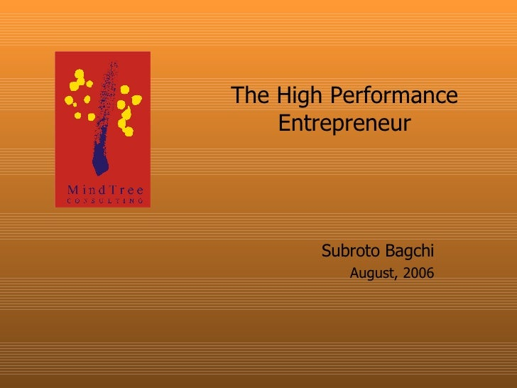 Subroto Bagchi August, 2006 The High Performance Entrepreneur