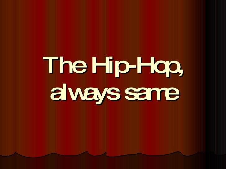 The Hip-Hop, always same