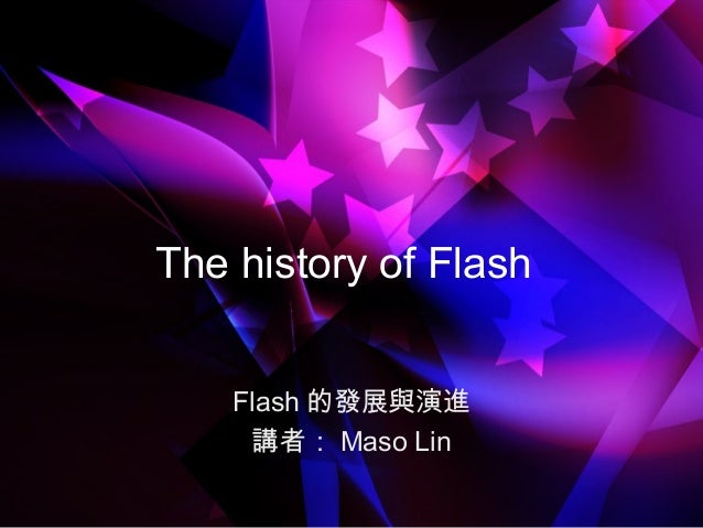 The history of Flash Flash 的發展與演進 講者: Maso Lin