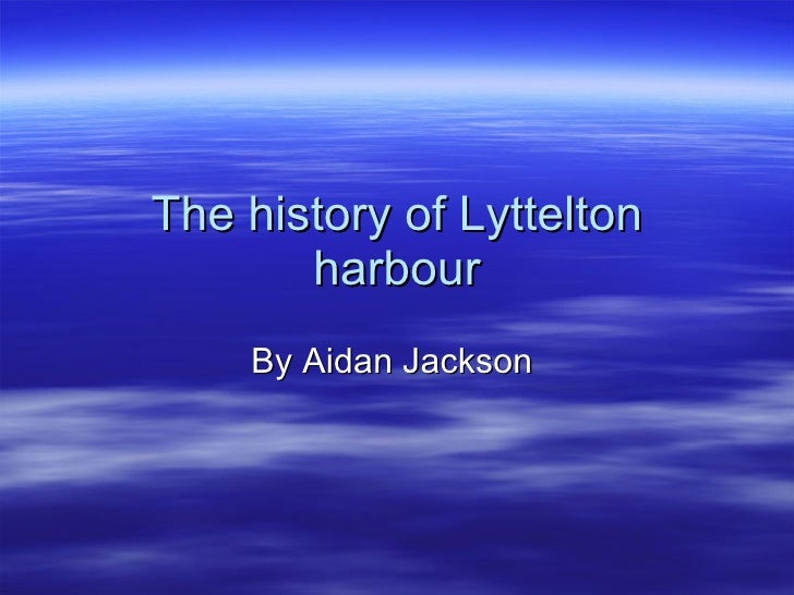 The history of Lyttelton harbour By Aidan Jackson