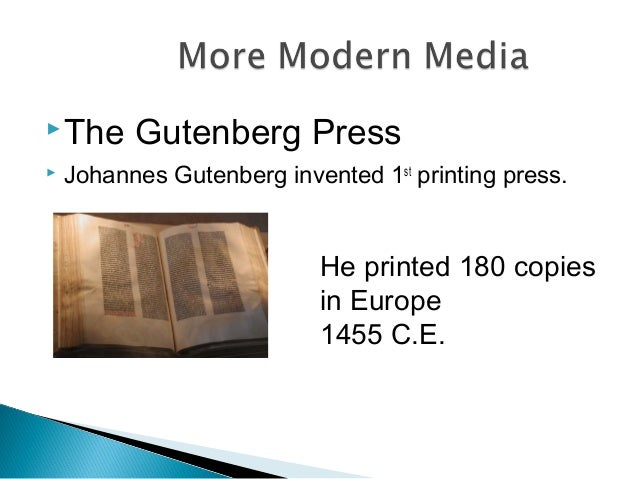 The Gutenberg Press  Johannes Gutenberg invented 1st printing press. He printed 180 copies in Europe 1455 C.E.