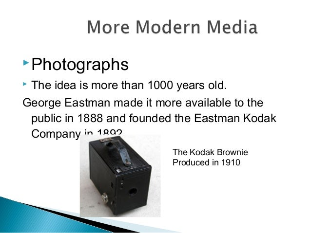Photographs  The idea is more than 1000 years old. George Eastman made it more available to the public in 1888 and found...