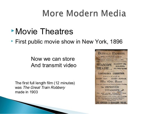 Movie Theatres  First public movie show in New York, 1896 Now we can store And transmit video The first full length film...