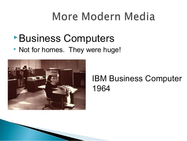 Business Computers  Not for homes. They were huge! IBM Business Computer 1964