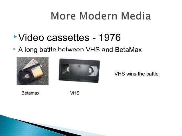 Video cassettes - 1976  A long battle between VHS and BetaMax VHS wins the battle Betamax VHS