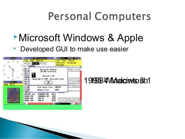 Microsoft Windows & Apple  Developed GUI to make use easier 1984 Macintosh1995 Windows 3.1