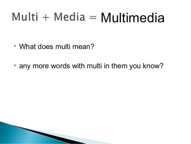  What does multi mean?  any more words with multi in them you know? Multimedia