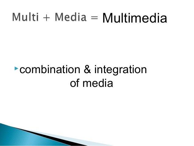 combination & integration of media Multimedia