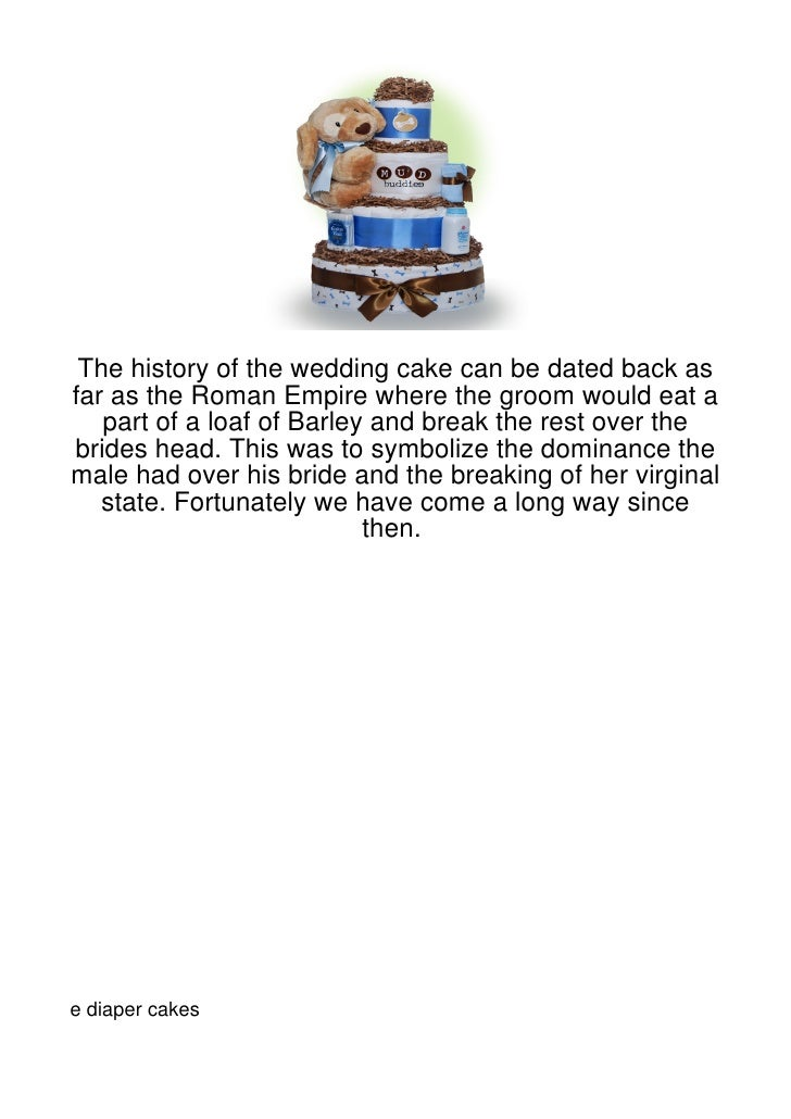 The history of the wedding cake can be dated back asfar as the Roman Empire where the groom would eat a   part of a loaf o...