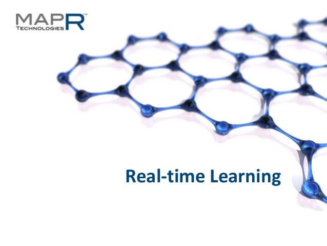 Real-time Learning©MapR Technologies - Confidential       1