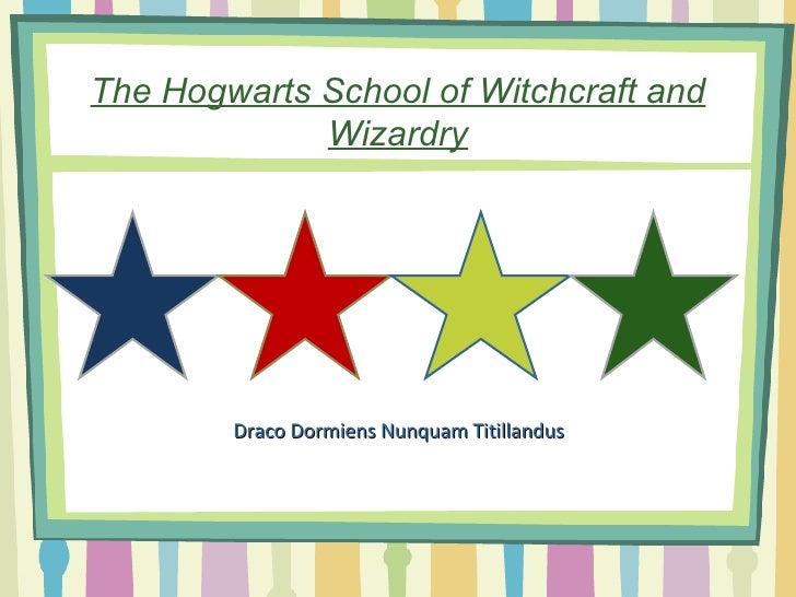 The Hogwarts School of Witchcraft and Wizardry Draco Dormiens Nunquam Titillandus