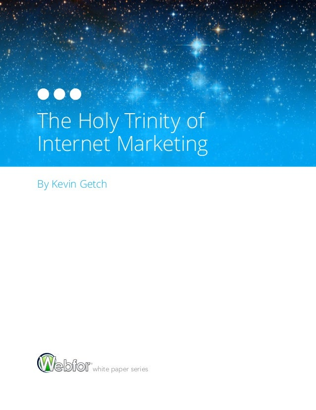 The Holy Trinity of Internet Marketing By Kevin Getch  white paper series