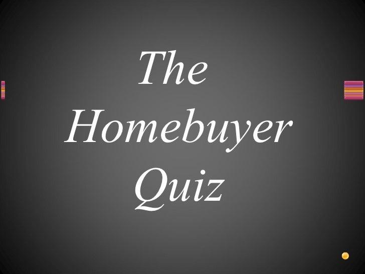 <ul><li>The Homebuyer Quiz </li></ul>