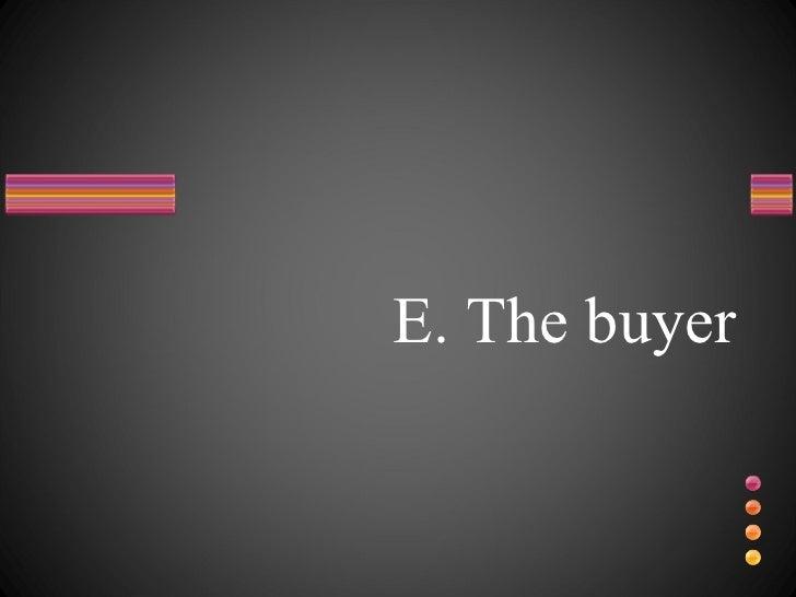E. The buyer
