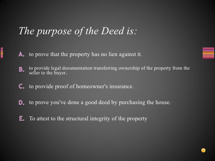 The purpose of the Deed is: <ul><li>To attest to the structural integrity of the property </li></ul><ul><li>to prove you'v...