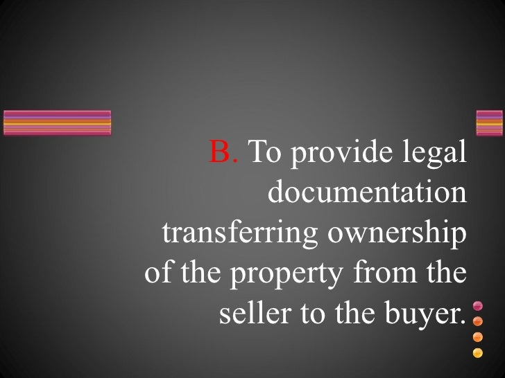 B.  To provide legal documentation transferring ownership of the property from the seller to the buyer.