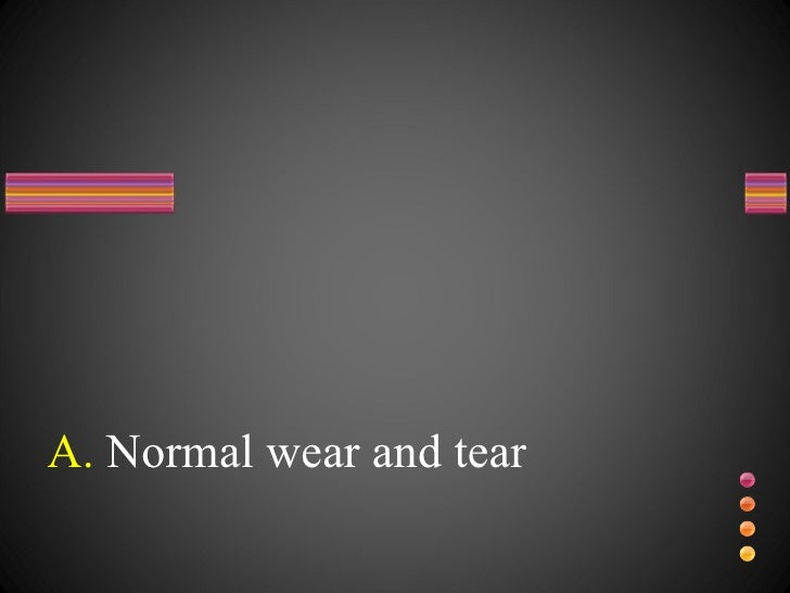 A.  Normal wear and tear