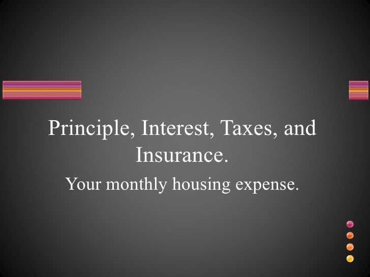 Principle, Interest, Taxes, and Insurance. Your monthly housing expense.