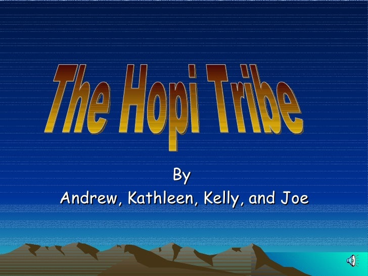 By  Andrew, Kathleen, Kelly, and Joe   The Hopi Tribe