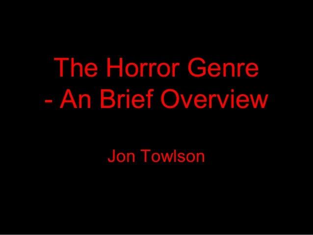 The Horror Genre - An Brief Overview Jon Towlson