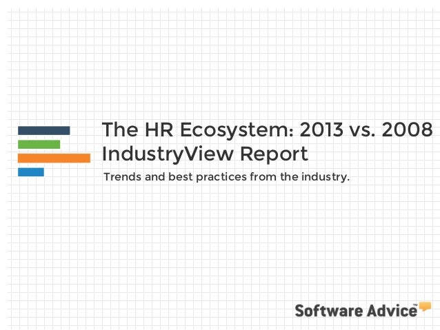 The HR Ecosystem: 2013 vs. 2008 IndustryView Report Trends and best practices from the industry.